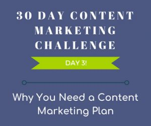 Why you need a content marketing plan - 30 Day Content Marketing Challenge Day 3