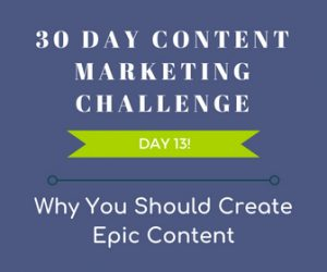 Why You Should Create Epic Content