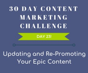 Updating and Re-Promoting Your Epic Content. 30-Day Content Marketing Challenge Day 23!