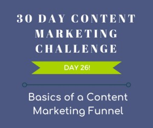 Basics of a Content Marketing Funnel. 30-Day Content Marketing Challenge Day 26!