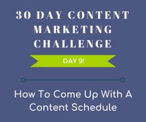 How to Come Up With a Content Schedule. 30 Day Content Marketing Challenge Day 9