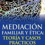 Mediación familiar y ética: teoría y casos prácticos (Mediación y Cambio Social)