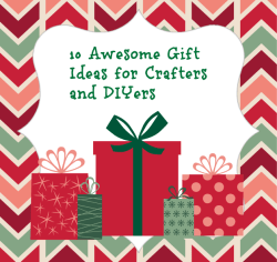 10 Gifts for the Crafter on Your List – Holiday Gift Guide