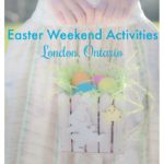 Family Friendly Easter Weekend Activities London Ontario