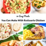20 Easy Meals You Can Make Using Rotisserie Chicken