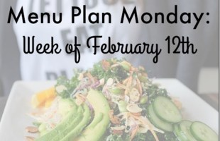 Menu Plan Monday: Week of February 12