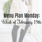 Menu Plan Monday: Week of February 19