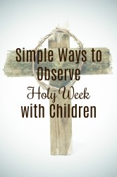 Simple Ways to Observe Holy Week with Children