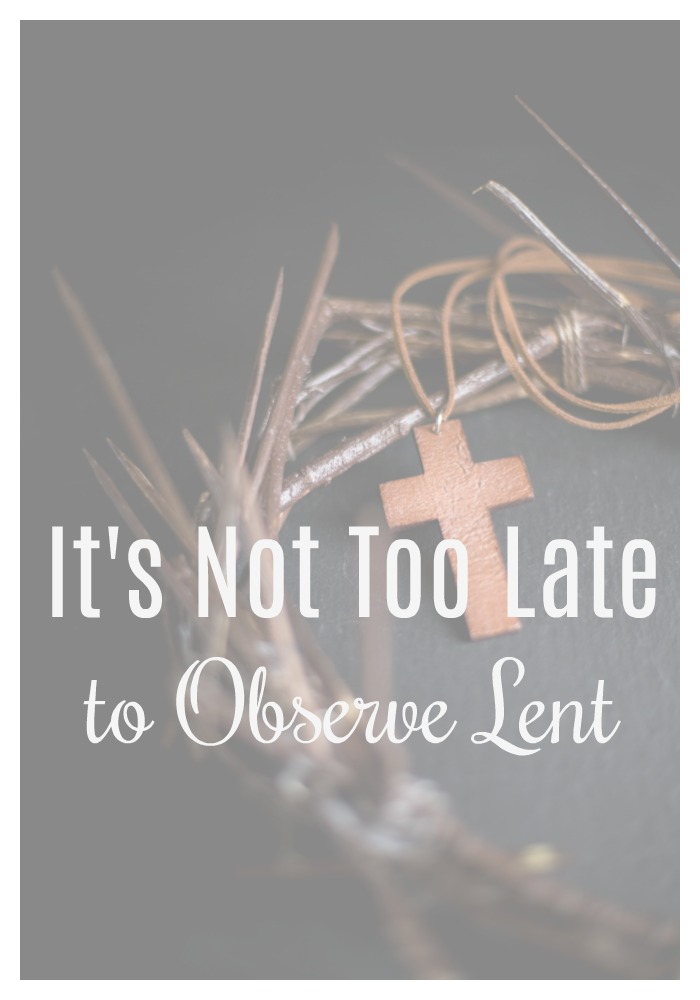 it's not too late to observe lent