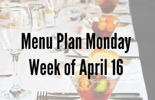 Menu Plan Monday Week of April 16