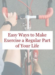 Easy Ways to Make Exercise a Regular Part of Your Life