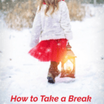 How to Take a Break from the Holiday Stress