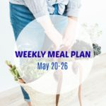 Weekly Meal Plan May 20 – 26