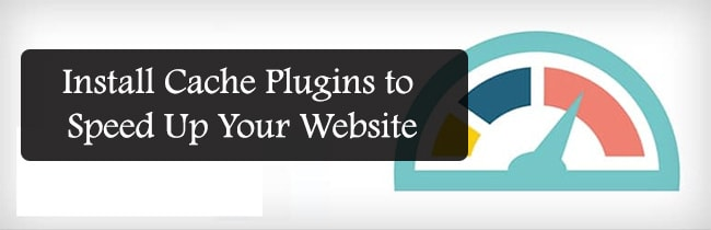 Install Cache Plugins to Speed Up Your Website