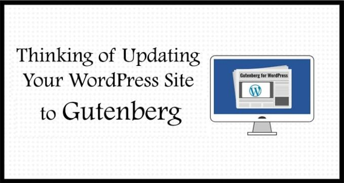 Thinking of Updating Your WordPress Site to Gutenberg?