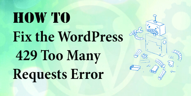 How to Fix the WordPress 429 Too Many Requests Error