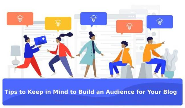 Tips to Keep in Mind to Build an Audience for Your Blog