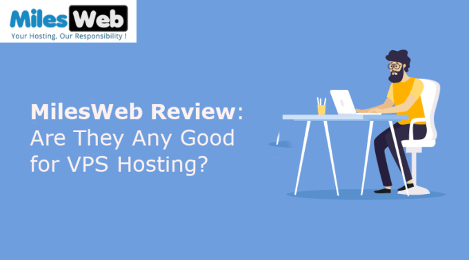 MilesWeb Review: Are They Any Good for VPS Hosting?