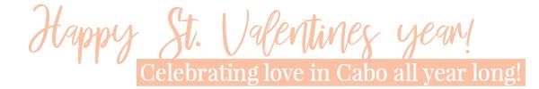Bonne année de la Saint-Valentin! - Célébrer l'amour à Cabo toute l'année!