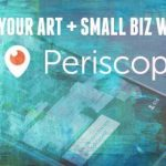 5 Ways to Use Periscope To Promote Your Art & Business