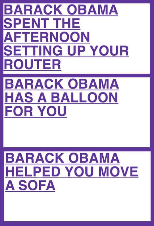 Definitely the most genius site I've seen in awhile. Keep clicking and it spits out different things Barack Obama has done for you! barackobamaisyournewbicycle.com