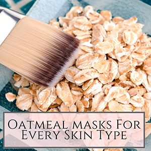 DIY oatmeal masks for every skin type