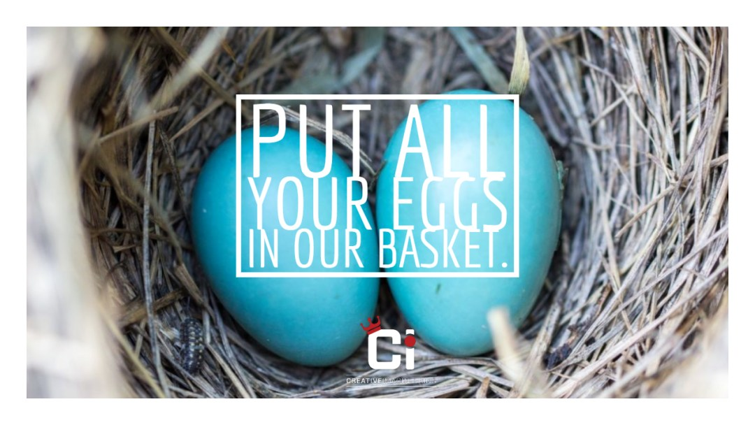 Put all your marketing eggs in our basket