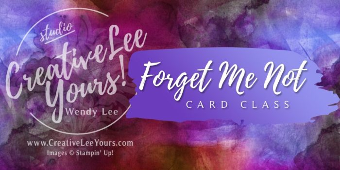 Forget me Not with Wendy Lee, Stampin Up, Class, FMN, #creativeleeyours, hand made cards