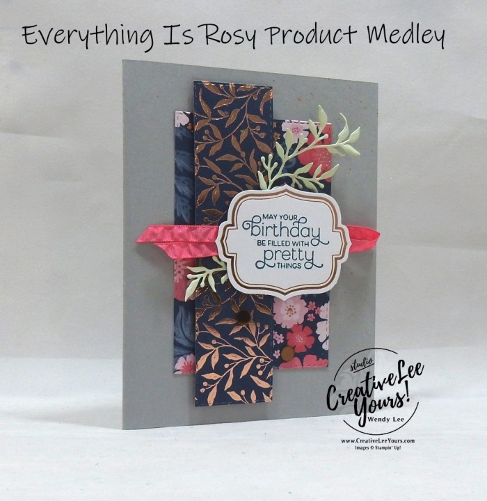 Everything Is Rosy, Product Medley, Kit, wendy lee, stampin up, SU, coordinating products, #patternpaper, handmade cards, rubber stamps, stamping, limited release, exclusive, #creativeleeyours, creatively yours, creative-lee yours, birthday, congratulations, thank you, friend, video, fast & easy, DIY, #simplestamping, flowers, foil, rose gold, tutorial