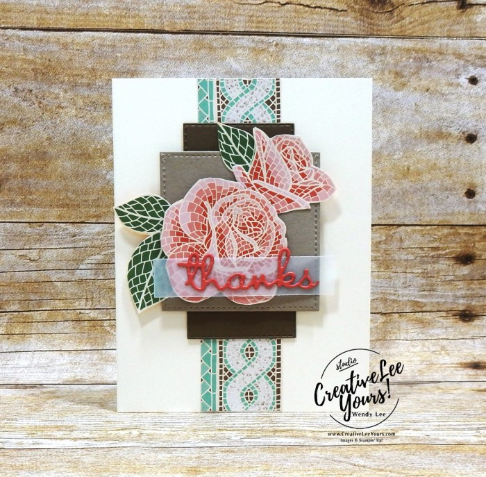 Mosaic Thanks by wendy lee, Stampin Up, #creativeleeyours, creatively yours, creative-lee yours, stamping, paper crafting, handmade, all occasion cards, class, friend, well written dies, BONUS tutorial, share, encouragement, embossing, flowers, printable tutorial, roses, well said stamp set, butterfly, hummingbird