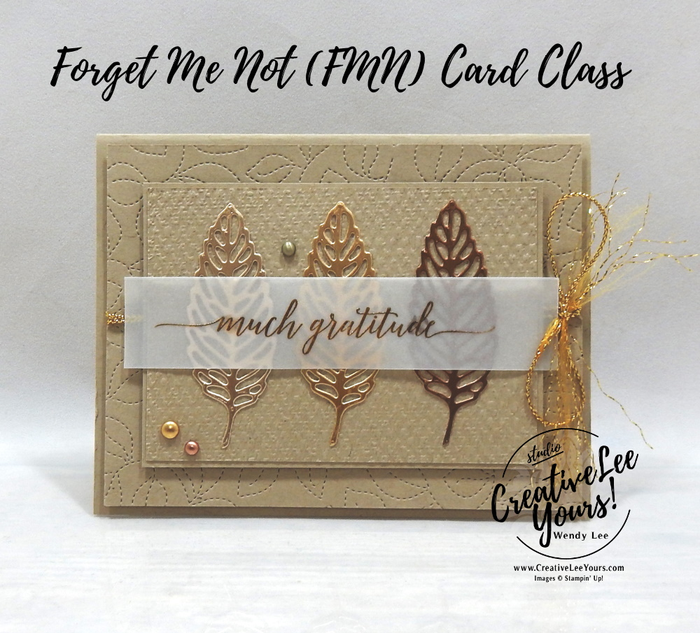 Metallic Gratitude by wendy lee, Heartfelt Wishes stamp set, Intricate leves dies, Gorgeous Leaves, Fall, Autumn, gratitude, stampin up, stamping, SU, #creativeleeyours, creatively yours, creative-lee yours, #cardmaking, #handmadecard, #rubberstamps #stamping, friend, thinking of you, sympathy, thank you, birthday, stamping, DIY, paper crafts, welcome, #papercrafting , #papercraftingsupplies, #papercraftingisfun , FMN, forget me not, ,#cardclub ,#cardclasses ,#onlinecardclasses , tutorial ,#tutorials ,#funfoldcards ,#funfoldcard ,#makeacardsendacard ,#makeacardchangealife, stamping on vellum