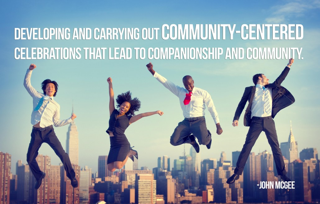 Developing and carrying out community-centered celebrations that lead to companionship and community