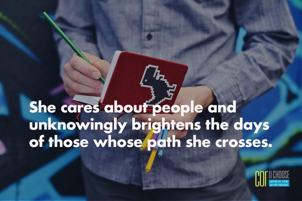 She cares about people and unknowingly brightens the days of those whose path she crosses