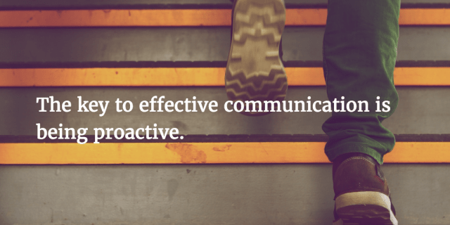 the key to effective communication is being proactive