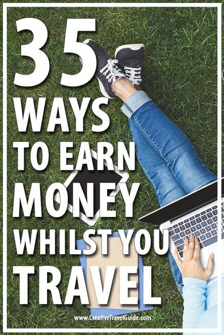 http://creativetravelguide.com/35-ways-earn-money-whilst-travel/