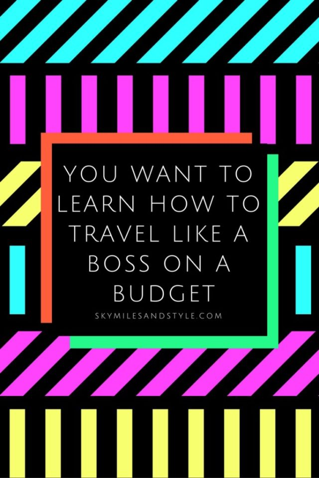 You want tolearn how to travel like a boss on a limited budget