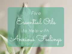 Essential Oils for Anxious Feelings