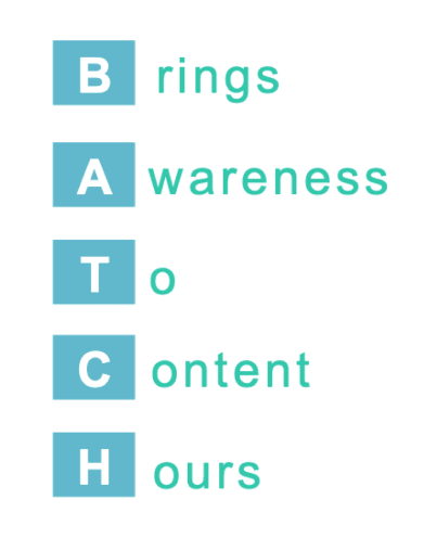 time saving batching technique - acronym: brings awareness to content hours