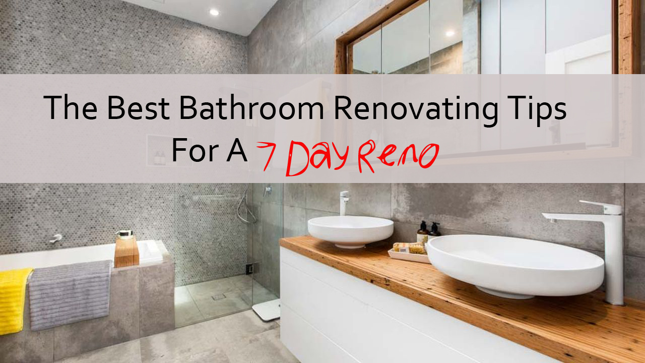 The Best Bathroom Renovating Tips For a 7 Day Reno