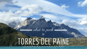 What to Pack for the W Trek in Torres del Paine National Park