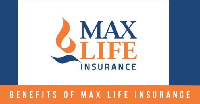 Benefits of Max Life Insurance