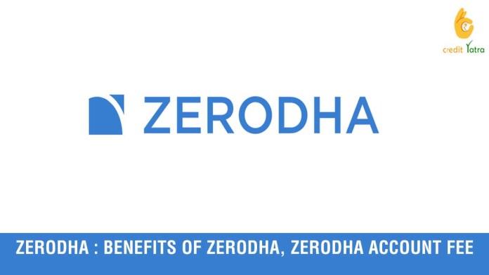 Zerodha : Benefits of Zerodha, Zerodha account fee