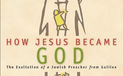 How Jesus Became God by Bart Ehrman
