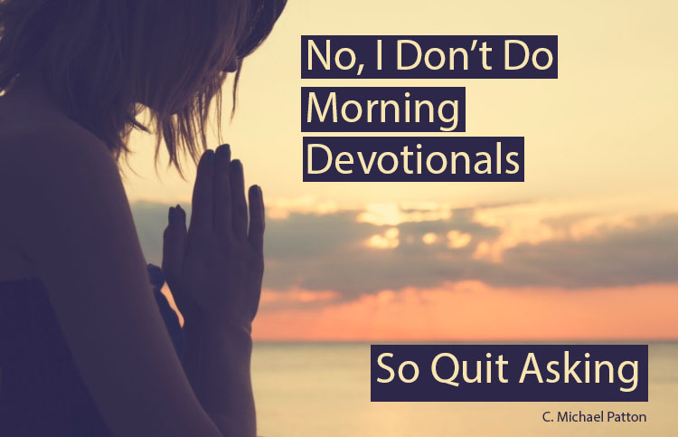 No, I Don't Do Morning Devotionals — So Quit Asking