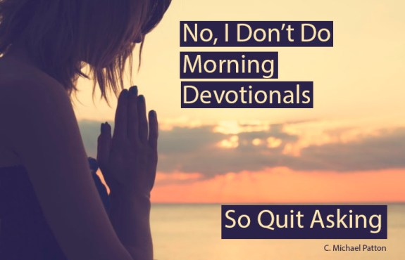 No, I Don't Do Morning Devotionals — So Quit Asking - Credo House