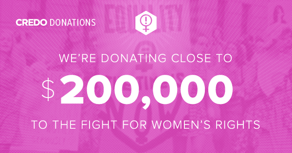 We're donating close to $200,000 to women's rights groups this January