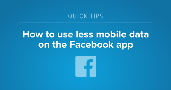 Tips for reducing data usage on Facebook app