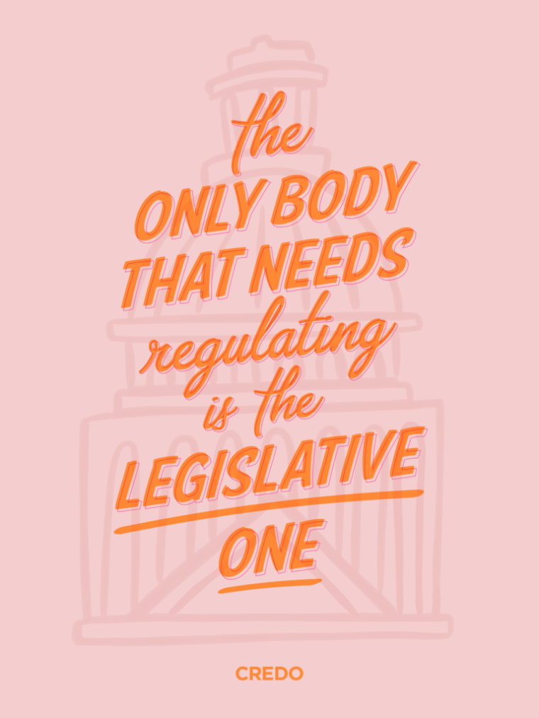 The only body that needs regulating is the legislative one