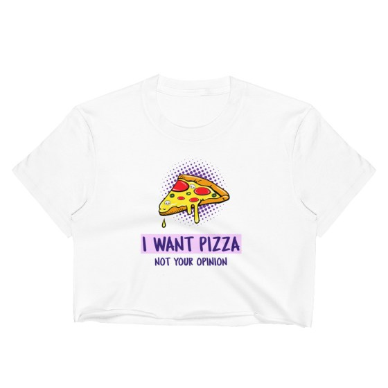 crop top i want pizza not your opinion créer son tshirt