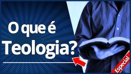 O que é Teologia? Você tem vontade de Aprender Teologia?